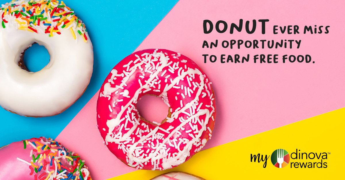Donut ever miss an opportunity to earn free food My Dinova Rewards Image with Glazed Donuts